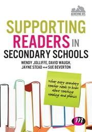Supporting Readers in Secondary Schools - What every secondary teacher needs to know about teaching reading and phonics ebook by Wendy Jolliffe,David Waugh,Jayne Stead,Sue Beverton