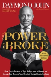 The Power of Broke - How Empty Pockets, a Tight Budget, and a Hunger for Success Can Become Your Greatest Competitive Advantage ebook by Daymond John,Daniel Paisner