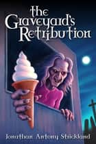 The Graveyard's Retribution ebook by Jonathan Antony Strickland
