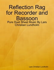 Reflection Rag for Recorder and Bassoon - Pure Duet Sheet Music By Lars Christian Lundholm ebook by Lars Christian Lundholm