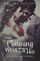 Claiming What's His ebook by Melissa Phillips