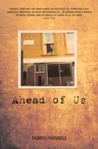 Ahead of Us ebook by Dennis Haskell