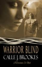 Warrior Blind ebook by Calle J. Brookes