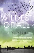 Wildest of All ebook by P. K. Lynch