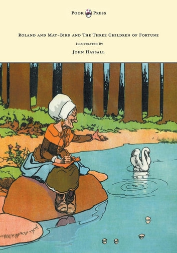 Roland and May-Bird and the Three Children of Fortune - Illustrated by John Hassall ebook by Anon