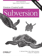 Version Control with Subversion - Next Generation Open Source Version Control ebook by C. Michael Pilato, Ben Collins-Sussman, Brian W. Fitzpatrick