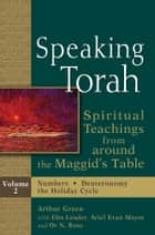 Speaking Torah, Vol. 2 - Spiritual Teachings from around the Maggid's Table ebook by Arthur Green