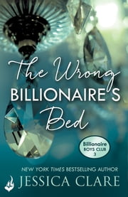 The Wrong Billionaire's Bed: Billionaire Boys Club 3 ebook by Jessica Clare