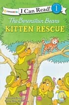 The Berenstain Bears' Kitten Rescue ebook by Jan Berenstain, Mike Berenstain