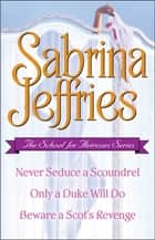 Sabrina Jeffries - The School for Heiresses Series - Never Seduce a Scoundrel, Only a Duke Will Do, Beware a Scot's Revenge and an excerpt from To Wed a Wild Lord ebook by Sabrina Jeffries