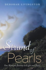 Strand of Pearls - One Woman's Journey to Light and Peace ebook by Deborah Livingston