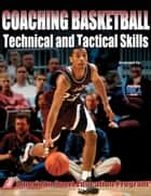 Coaching Basketball Technical & Tactical Skills ebook by American Sport Education Program