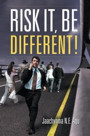 RISK IT, BE DIFFERENT! ebook by Jaachynma N.E. Agu