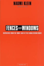 Fences and Windows - Dispatches from the Front Lines of the Globalization Debate ebook by Naomi Klein