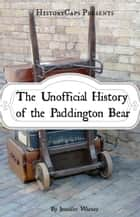 The Unofficial History of the Paddington Bear ebook by Jennifer Warner