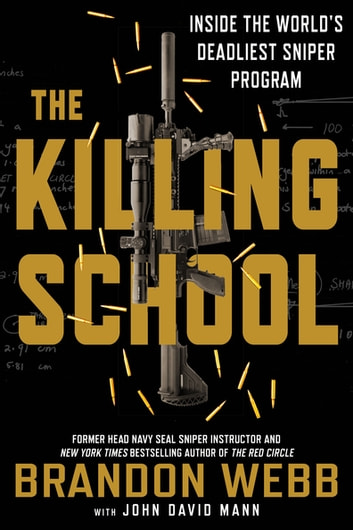 The Killing School - Inside the World's Deadliest Sniper Program ebook by Brandon Webb,John David Mann
