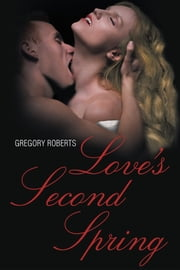 Love's Second Spring ebook by Gregory Roberts