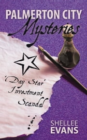Palmerton City Mysteries - Day Star Investment Scandal ebook by Shellee Evans