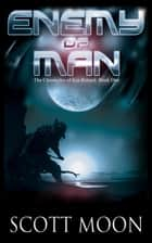 Enemy of Man - The Chronicles of Kin Roland, #1 ebook by Scott Moon
