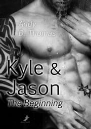 Kyle & Jason: The Beginning ebook by Andy D. Thomas