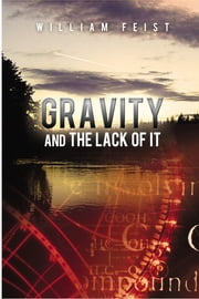Gravity And The Lack of It ebook by William Feist