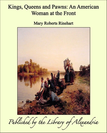 Kings, Queens and Pawns: An American Woman at the Front ebook by Mary Roberts Rinehart