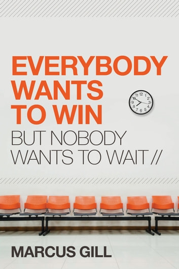 Everybody Wants to Win - But Nobody Wants to Wait ebook by Marcus Gill