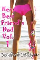 Her Best Friend's Dad Vol. 1 ebook by Rachel Boleyn