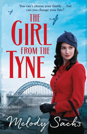 The Girl from the Tyne - Emotions run high in this gripping family saga! ebook by Melody Sachs