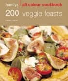 200 Veggie Feasts ebook by Louise Pickford