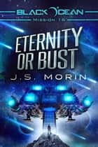 Eternity or Bust - Mission 16 ebook by J.S. Morin