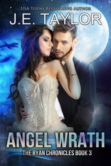 Angel Wrath - The Ryan Chronicles Book 3 ebook by J.E. Taylor