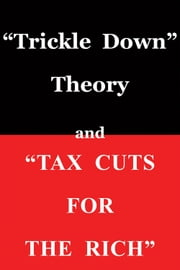 """Trickle Down Theory"" and ""Tax Cuts for the Rich"" ebook by Thomas Sowell"