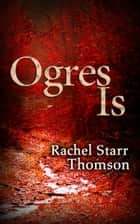 Ogres Is ebook by Rachel Starr Thomson