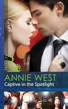 Captive in the Spotlight (Mills & Boon Modern) ebook by Annie West