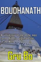 Boudhanath: A virtual tour of one of the most sacred Buddhist Pilgrimage sites in the world ebook by Gru Bo