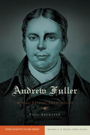 Andrew Fuller: Model Pastor-Theologian ebook by Paul Brewster