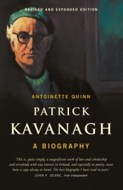 Patrick Kavanagh, A Biography: The Acclaimed Biography of One of the Foremost Irish Poets of the 20th Century ebook by Antoinette Quinn