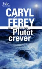 Plutôt crever ebook by Caryl Férey