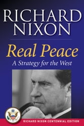 Real Peace - A Strategy for the West ebook by Richard Nixon
