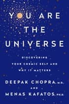 You Are the Universe ebook by Deepak Chopra,Menas C. Kafatos, Ph.D.