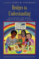 Bridges to Understanding - Envisioning the World through Children's Books ebook by Linda M. Pavonetti