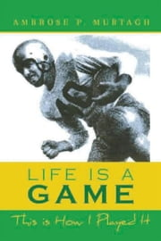 Life is a Game ebook by Ambrose P. Murtagh