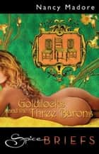 Goldilocks and The Three Barons (Mills & Boon Spice Briefs) ebook by Nancy Madore
