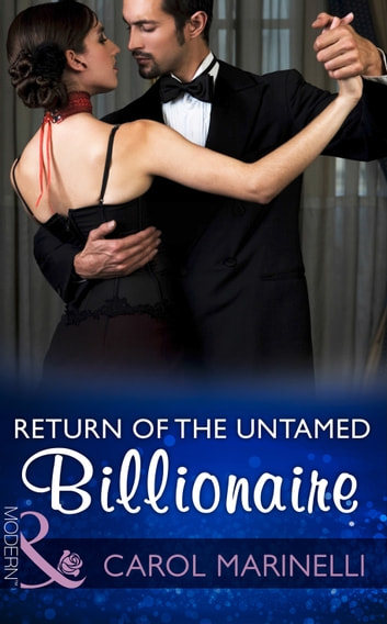 Return Of The Untamed Billionaire (Mills & Boon Modern) (Irresistible Russian Tycoons, Book 4) 電子書 by Carol Marinelli