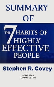 Summary of The 7 Habits of Highly Effective People by Stephen R. Covey ebook by Dennis Braun