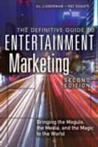 The Definitive Guide to Entertainment Marketing ebook by Al Lieberman,Pat Esgate