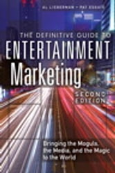 The Definitive Guide to Entertainment Marketing - Bringing the Moguls, the Media, and the Magic to the World ebook by Al Lieberman,Pat Esgate