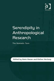 Serendipity in Anthropological Research - The Nomadic Turn ebook by Professor Haim Hazan,Dr Esther Hertzog
