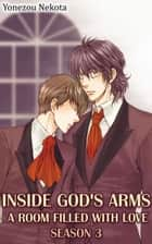 Inside God's Arms Season 3 (Yaoi) ebook by Yonezou Nekota